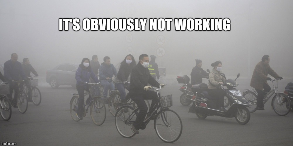 cyclist smog | IT'S OBVIOUSLY NOT WORKING | image tagged in cyclist smog | made w/ Imgflip meme maker
