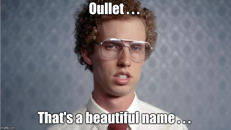 Funny French name. | Oullet . . . That's a beautiful name . . . | image tagged in funny name,napolean dynamite,oullet,toilet,french name | made w/ Imgflip meme maker