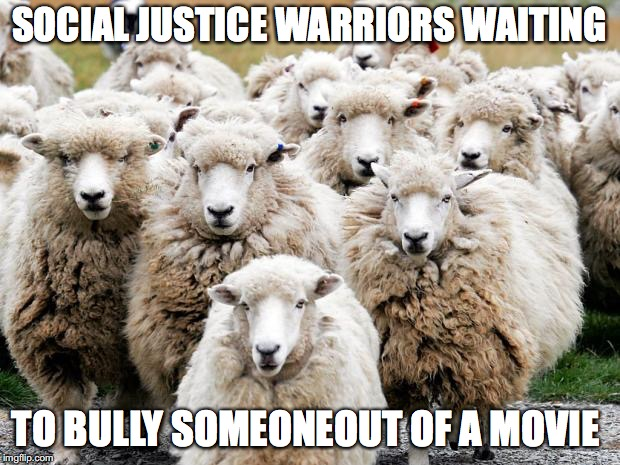 Sheeps | SOCIAL JUSTICE WARRIORS WAITING TO BULLY SOMEONEOUT OF A MOVIE | image tagged in sheeps | made w/ Imgflip meme maker