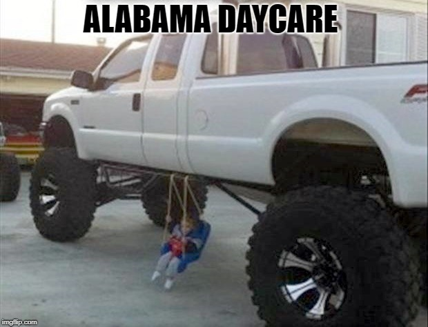 daycare | ALABAMA DAYCARE | image tagged in truck,toddler,funny | made w/ Imgflip meme maker