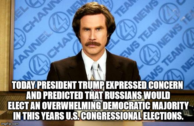 United States of Russia. | TODAY PRESIDENT TRUMP EXPRESSED CONCERN AND PREDICTED THAT RUSSIANS WOULD ELECT AN OVERWHELMING DEMOCRATIC MAJORITY IN THIS YEARS U.S. CONGR | image tagged in breaking news,donald trump approves,trump bill signing,hide the pain harold,memes,dank memes | made w/ Imgflip meme maker
