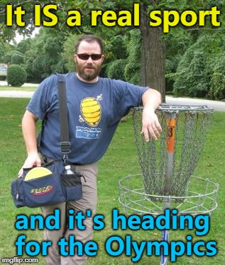 Disc Golf - coming to an Olympics sometime... :) | It IS a real sport and it's heading for the Olympics | image tagged in douchebag disc golfer,memes,sport,olympics | made w/ Imgflip meme maker