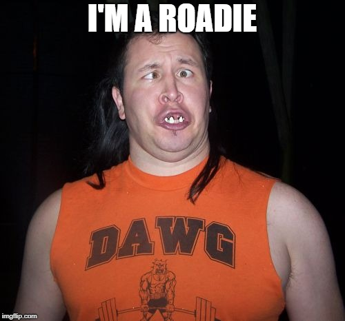 I'M A ROADIE | made w/ Imgflip meme maker