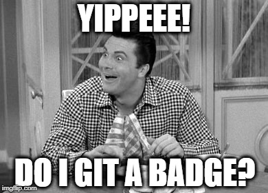 Jethro | YIPPEEE! DO I GIT A BADGE? | image tagged in jethro | made w/ Imgflip meme maker