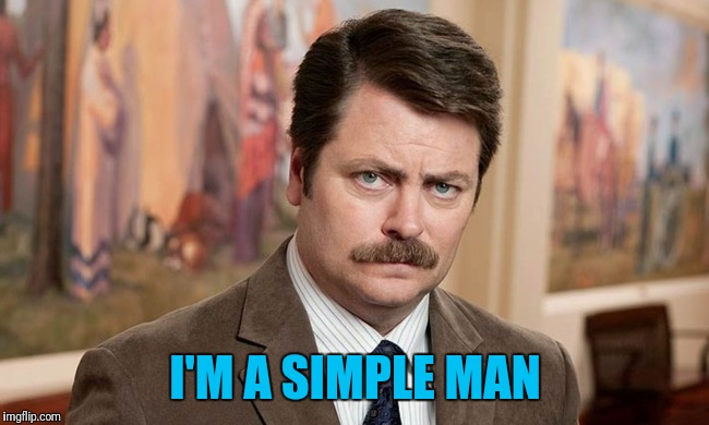 I'm a simple man | I'M A SIMPLE MAN | image tagged in i'm a simple man | made w/ Imgflip meme maker