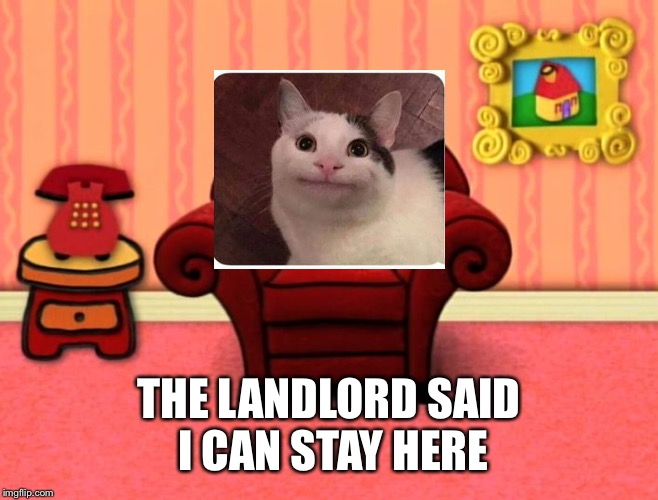 If blues clues had a reboot  | THE LANDLORD SAID I CAN STAY HERE | image tagged in blue's clues thinking chair | made w/ Imgflip meme maker