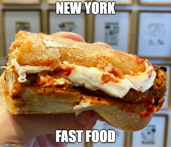 NEW YORK FAST FOOD | image tagged in new york,hero,fast food,chicken parm | made w/ Imgflip meme maker
