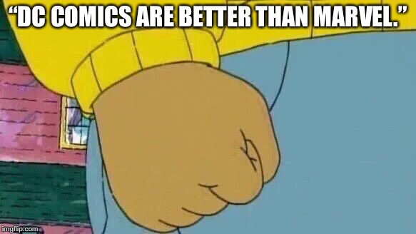 "Arthur Fist Meme | ""DC COMICS ARE BETTER THAN MARVEL."" 