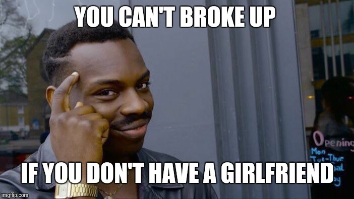 Roll Safe Think About It Meme | YOU CAN'T BROKE UP IF YOU DON'T HAVE A GIRLFRIEND | image tagged in memes,roll safe think about it | made w/ Imgflip meme maker