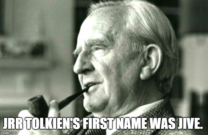 JRR TOLKIEN'S FIRST NAME WAS JIVE. | image tagged in tolkien | made w/ Imgflip meme maker