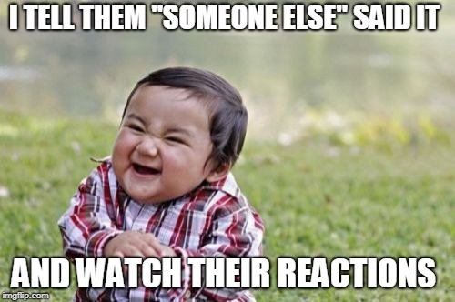 "Evil Toddler Meme | I TELL THEM ""SOMEONE ELSE"" SAID IT AND WATCH THEIR REACTIONS 