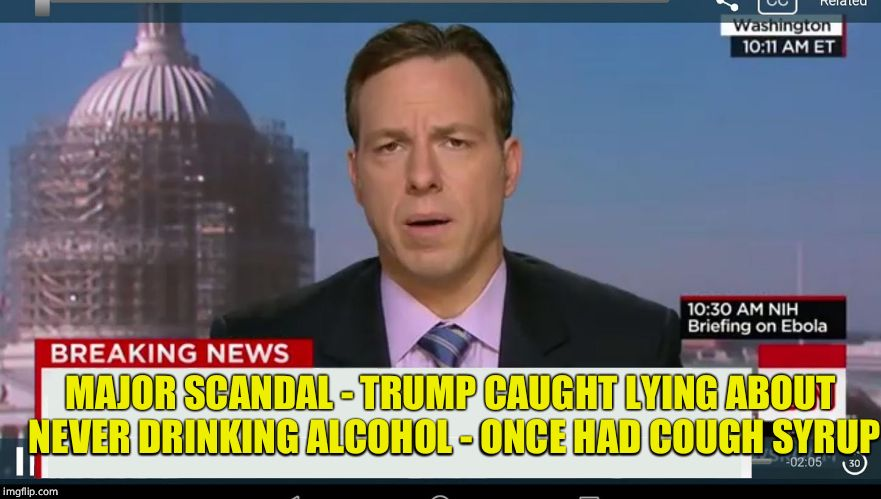 cnn breaking news template | MAJOR SCANDAL - TRUMP CAUGHT LYING ABOUT NEVER DRINKING ALCOHOL - ONCE HAD COUGH SYRUP | image tagged in cnn breaking news template | made w/ Imgflip meme maker