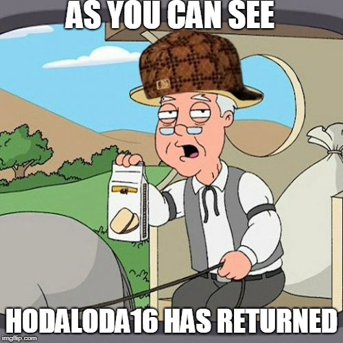 Pepperidge Farm Remembers | AS YOU CAN SEE HODALODA16 HAS RETURNED | image tagged in memes,pepperidge farm remembers,scumbag | made w/ Imgflip meme maker