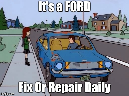 Ford Pinto | It's a FORD Fix Or Repair Daily | image tagged in ford pinto | made w/ Imgflip meme maker