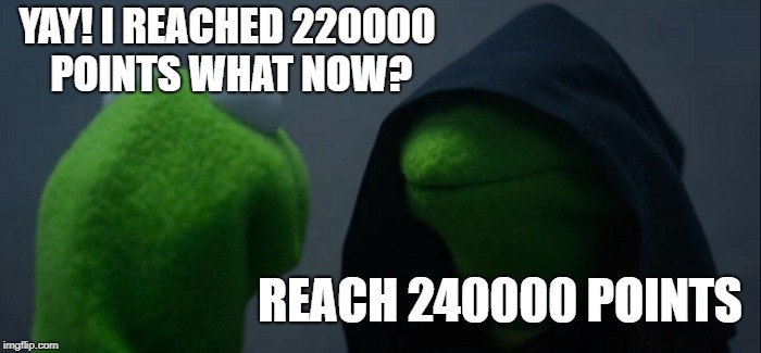 And the endless cycle continue | YAY! I REACHED 220000 POINTS WHAT NOW? REACH 240000 POINTS | image tagged in memes,evil kermit,imgflip points | made w/ Imgflip meme maker