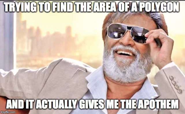 When geometry isn´t treated like a hard class | TRYING TO FIND THE AREA OF A POLYGON AND IT ACTUALLY GIVES ME THE APOTHEM | image tagged in math,indian memes,nerd,high school,south indian,rajnikaanth | made w/ Imgflip meme maker