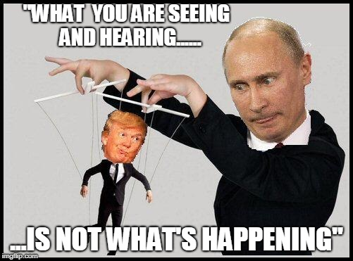"Donald Trump | ""WHAT  YOU ARE SEEING  AND HEARING...... ...IS NOT WHAT'S HAPPENING"" 