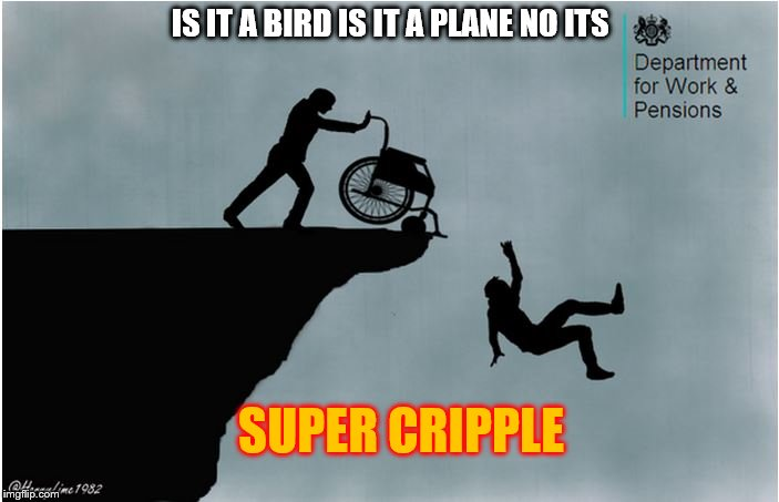 Charlies Wheelchair | IS IT A BIRD IS IT A PLANE NO ITS SUPER CRIPPLE | image tagged in charlies wheelchair | made w/ Imgflip meme maker