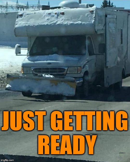camping | JUST GETTING READY | image tagged in camping | made w/ Imgflip meme maker