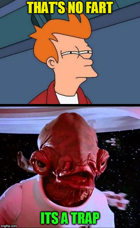 Not sure if...ITS A TRAP! | THAT'S NO FART ITS A TRAP | image tagged in not sure ifits a trap | made w/ Imgflip meme maker