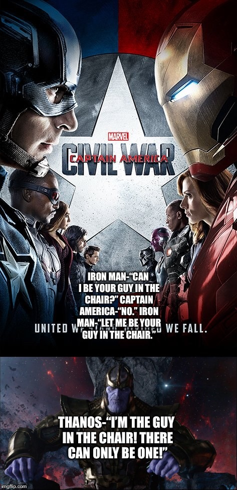 "Thanos breaks up The Avengers' Civil War  | IRON MAN-""CAN I BE YOUR GUY IN THE CHAIR?""CAPTAIN AMERICA-""NO.""IRON MAN-""LET ME BE YOUR GUY IN THE CHAIR."" THANOS-""I'M THE GUY IN THE CHAI 