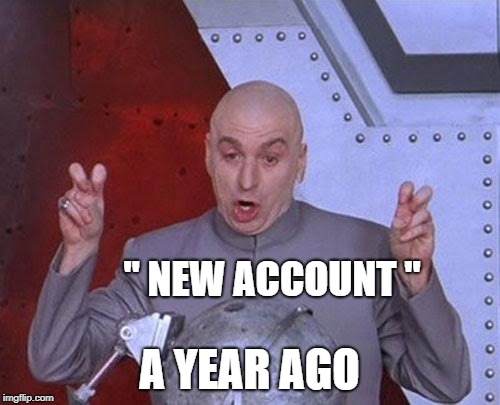 "Dr Evil Laser Meme | "" NEW ACCOUNT "" A YEAR AGO 