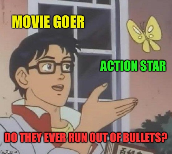 Get to the rocket launcher! | MOVIE GOER ACTION STAR DO THEY EVER RUN OUT OF BULLETS? | image tagged in memes,is this a pigeon,action movies,funny | made w/ Imgflip meme maker