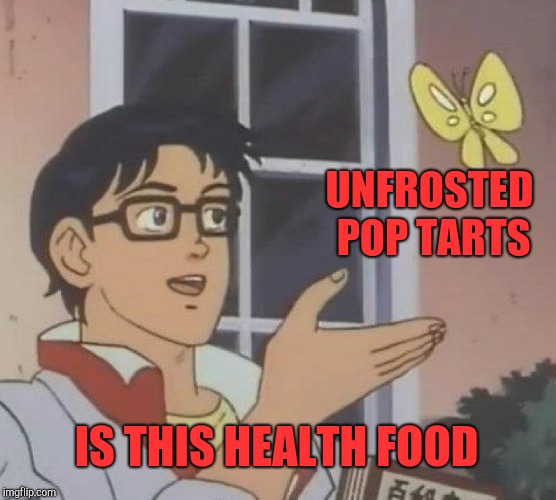 Is This A Pigeon Meme | UNFROSTED POP TARTS IS THIS HEALTH FOOD | image tagged in memes,is this a pigeon | made w/ Imgflip meme maker