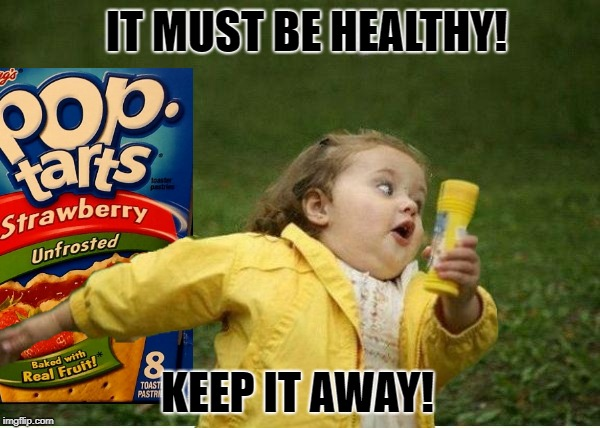 IT MUST BE HEALTHY! KEEP IT AWAY! | made w/ Imgflip meme maker