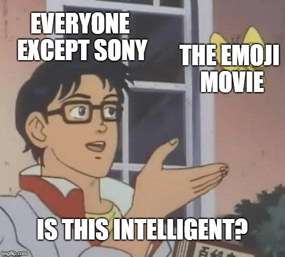 Is this a movie? | EVERYONE EXCEPT SONY THE EMOJI MOVIE IS THIS INTELLIGENT? | image tagged in memes,is this a pigeon,emoji movie,sony | made w/ Imgflip meme maker