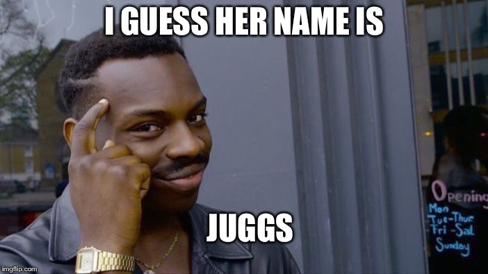 Roll Safe Think About It Meme | I GUESS HER NAME IS JUGGS | image tagged in memes,roll safe think about it | made w/ Imgflip meme maker