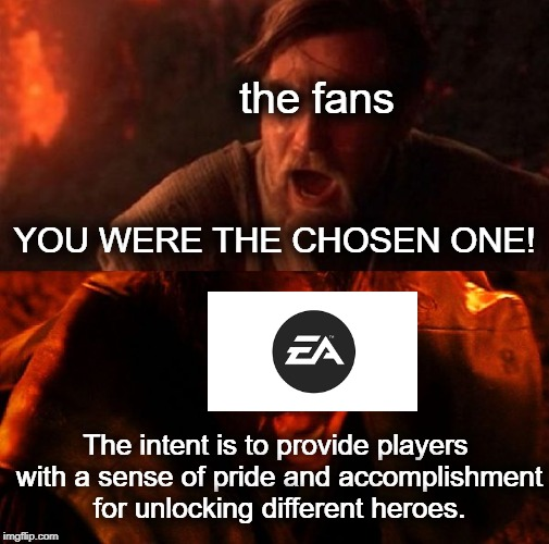 star wars battlefront II backlash in a nutshell | the fans YOU WERE THE CHOSEN ONE! The intent is to provide players with a sense of pride and accomplishment for unlocking different heroes. | image tagged in star wars,you were the chosen one,ea,star wars battlefront,memes,funny | made w/ Imgflip meme maker