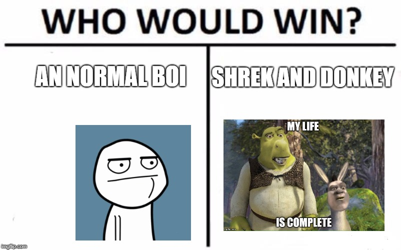 wow | AN NORMAL BOI SHREK AND DONKEY | image tagged in memes,who would win,lol | made w/ Imgflip meme maker