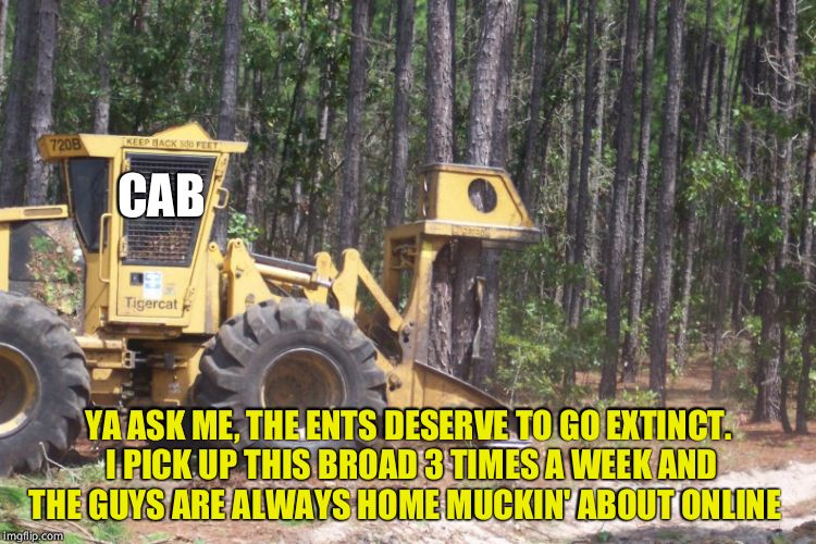 CAB YA ASK ME, THE ENTS DESERVE TO GO EXTINCT. I PICK UP THIS BROAD 3 TIMES A WEEK AND THE GUYS ARE ALWAYS HOME MUCKIN' ABOUT ONLINE | made w/ Imgflip meme maker