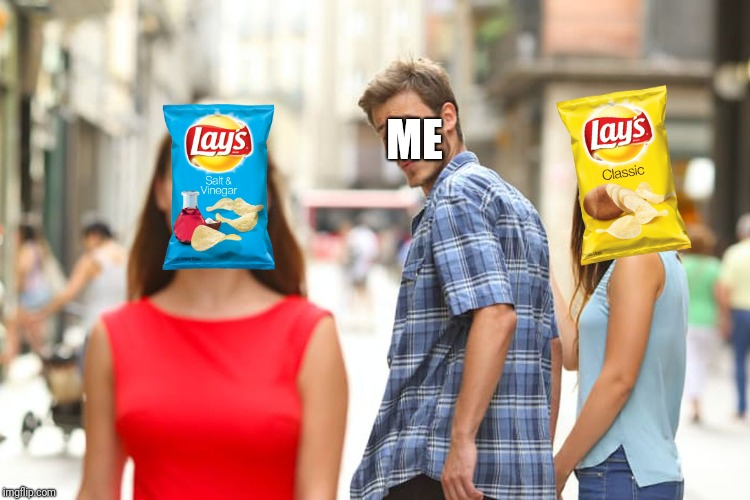 who would win? | ME | image tagged in memes,distracted boyfriend,lays,potato chips | made w/ Imgflip meme maker
