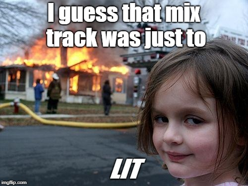 Disaster Girl Meme | I guess that mix track was just to LIT | image tagged in memes,disaster girl | made w/ Imgflip meme maker