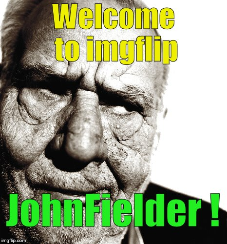Skeptical old man | Welcome to imgflip JohnFielder ! | image tagged in skeptical old man | made w/ Imgflip meme maker