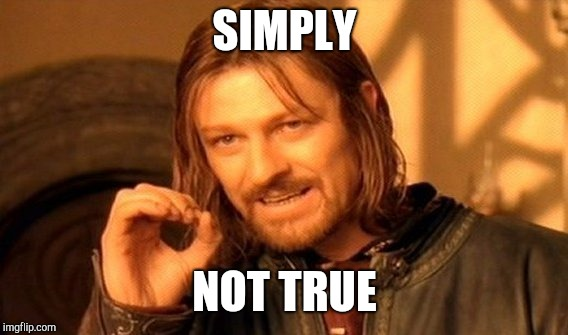 One Does Not Simply Meme | SIMPLY NOT TRUE | image tagged in memes,one does not simply | made w/ Imgflip meme maker