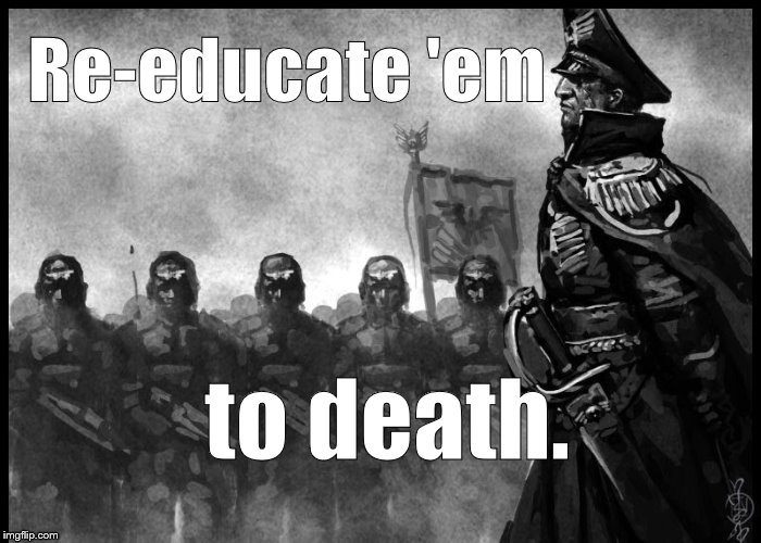 Commisar | Re-educate 'em to death. | image tagged in commisar | made w/ Imgflip meme maker