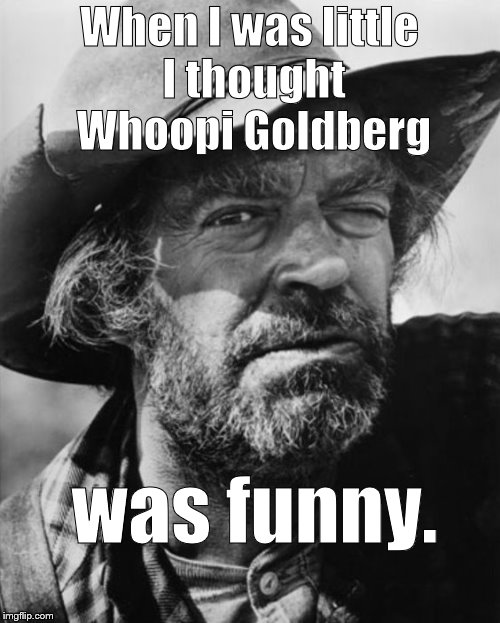 jack elam | When I was little I thought Whoopi Goldberg was funny. | image tagged in jack elam | made w/ Imgflip meme maker