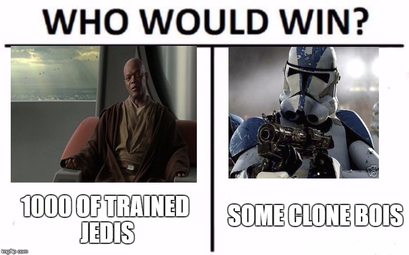 Who Would Win? Meme | 1000 OF TRAINED JEDIS SOME CLONE BOIS | image tagged in memes,who would win | made w/ Imgflip meme maker