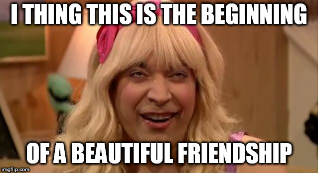 SARAH EW | I THING THIS IS THE BEGINNING OF A BEAUTIFUL FRIENDSHIP | image tagged in sarah ew | made w/ Imgflip meme maker