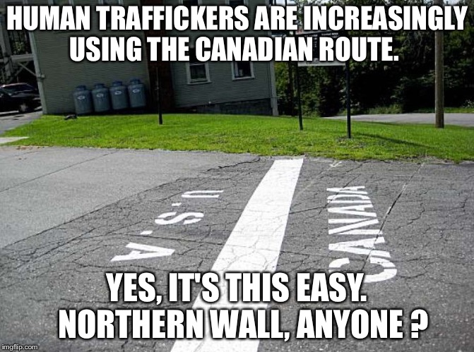 Across The Borderline | HUMAN TRAFFICKERS ARE INCREASINGLY USING THE CANADIAN ROUTE. YES, IT'S THIS EASY.  NORTHERN WALL, ANYONE ? | image tagged in canadian border | made w/ Imgflip meme maker