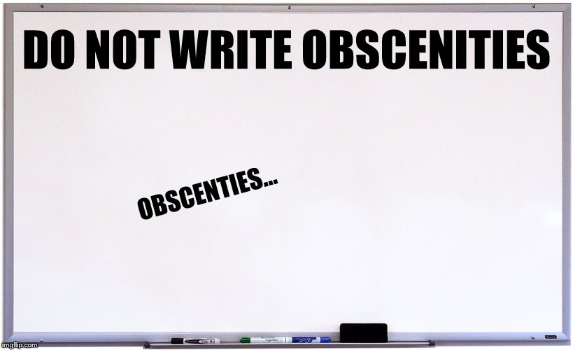Obscenities | DO NOT WRITE OBSCENITIES OBSCENTIES... | image tagged in whiteboard,memes,funny,do not write obscenities,obscenities,fuck you | made w/ Imgflip meme maker