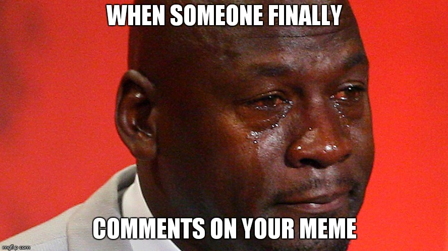 finally its happend.  | WHEN SOMEONE FINALLY COMMENTS ON YOUR MEME | image tagged in time to party | made w/ Imgflip meme maker