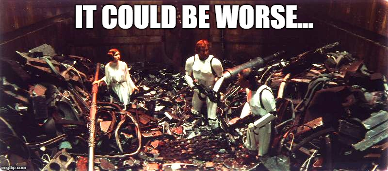 Star Wars - Leia - It Could Be Worse (Famous Last Words) | IT COULD BE WORSE... | image tagged in star wars,princess leia,leia,famous last words | made w/ Imgflip meme maker