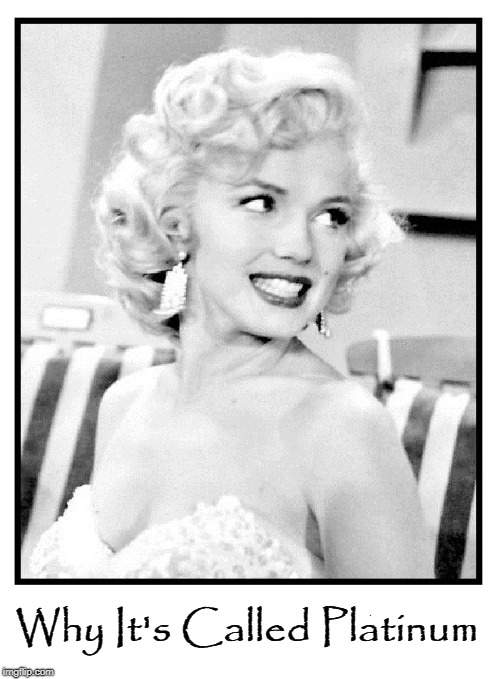 Dreaming of Marilyn Again | Why It's Called Platinum | image tagged in vince vance,marilyn monroe,some like it hot,platinum blonds,suicide blonds,movie stars | made w/ Imgflip meme maker