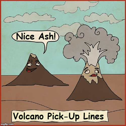 I Crossed a Volcano with a Lantern and Got a Lava Lamp |  Nice Ash! Volcano Pick-Up Lines | image tagged in vince vance,volcanic eruption,volcanic ash and gases,magma,lava,volcano jokes | made w/ Imgflip meme maker