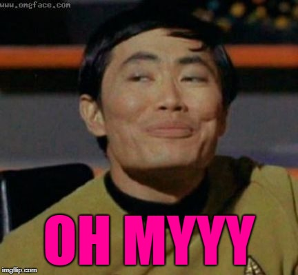 sulu | OH MYYY | image tagged in sulu | made w/ Imgflip meme maker