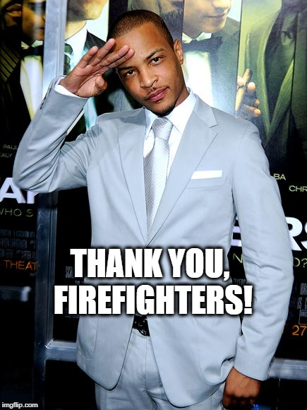THANK YOU, FIREFIGHTERS! | made w/ Imgflip meme maker